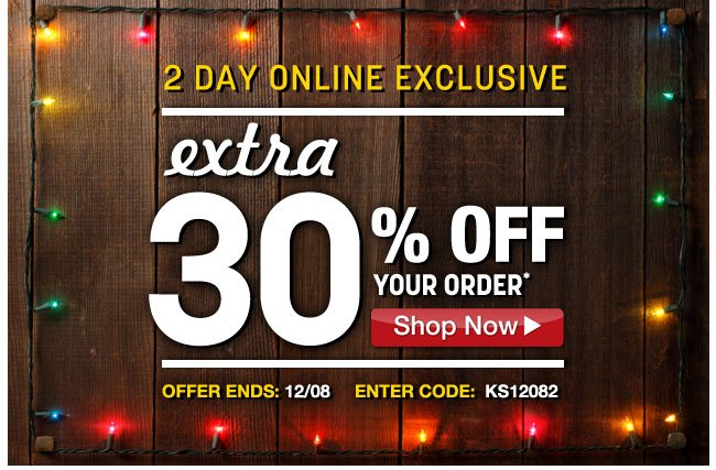 2 day online exclusive - extra 30 percent off your order* offer ends 12/08 enter code: KS12082 - click the link below