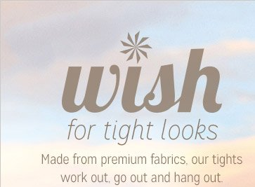wish for tight looks