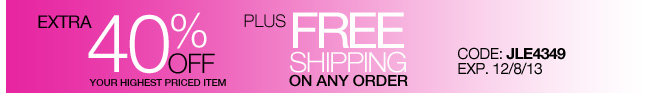 Reminder! Extra 40% Off your highest priced item + Free Shipping on any order
