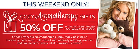 This weekend only, shop great styles from Dansko, UGG® Australia, ABEO, Raffini and more and save 50% on cozy aromatherapy gifts with any regular priced footwear purchase.* Shop online or in-stores now at The Walking Company.