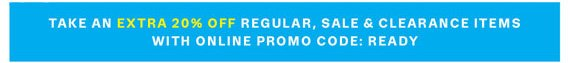 Take an Extra 20% Off Regular, Sale & Clearance Items with Online Promo Code: READY