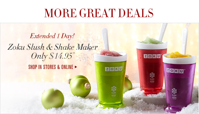 MORE GREAT DEALS -- Extended 1 Day! -- Zoku Slush & Shake Maker Only $14.95* -- SHOP IN STORES & ONLINE