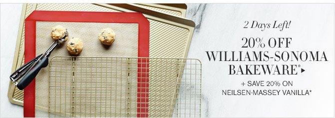 2 Days Left! -- 20% OFF WILLIAMS-SONOMA BAKEWARE* + SAVE 20% ON NEILSEN-MASSEY VANILLA*
