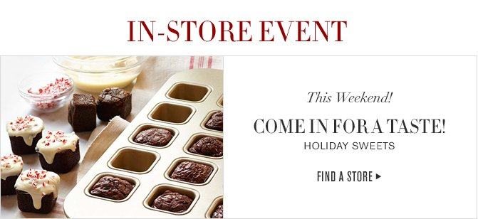 IN-STORE EVENT -- This Weekend! -- COME IN FOR A TASTE! -- HOLIDAY SWEETS -- FIND A STORE