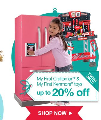 TODAY ONLY! | My First Craftsman(R) & My First Kenmore(R) toys up to 20% off | SHOP NOW