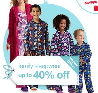 TODAY ONLY! | family sleepwear up to 40% off