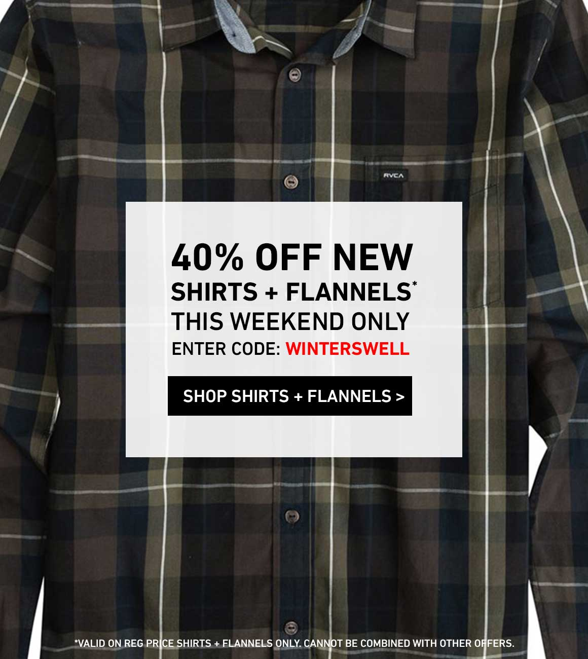 THIS WEEKEND ONLY: 40% Off New Shirts + Flannels! Enter Code: WINTERSWELL