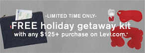 -Limited time only- Free holiday getaway kit with any $125+ purchase on Levi.com.*