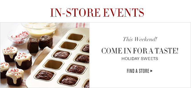 IN-STORE EVENTS - This Weekend! - COME IN FOR A TASTE! - HOLIDAY SWEETS - FIND A STORE
