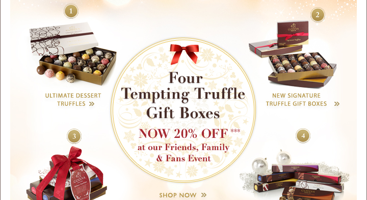 DAY 4 On this day of December GODIVA gave to me… Four Tempting Truffle Gift Boxes - NOW 20% OFF*** at our Friends, Family & Fans Event - SHOP NOW »