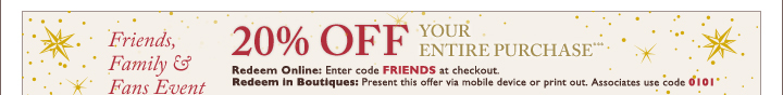 Friends, Family & Fans Event - 20% OFF YOUR ENTIRE PURCHASE***