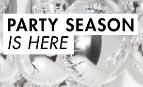 PARTY SEASON IS HERE - WHATEVER THE OCCASION, CELEBRATE IN STYLE!