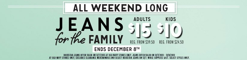 ALL WEEKEND LONG | JEANS for the FAMILY | ADULTS $15 | KIDS $10 | ENDS DECEMBER 8TH