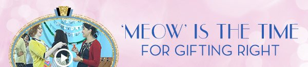 Meow Is The Time For Gifting Right