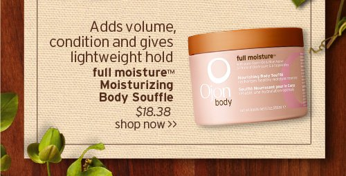 Add  volume condition and gives lightweight hold full moisture Moisturizing  Body Souffle SHOP NOW