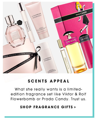 SCENTS APPEAL | What she really wants is a limited-edition fragrance set like Viktor & Rolf Flowerbomb or Prada Candy. Trust us. | SHOP FRAGRANCE GIFTS
