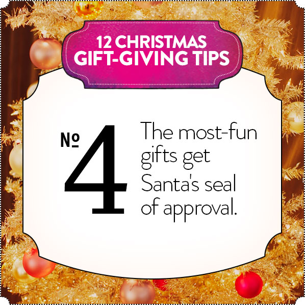 12 CHRISTMAS GIFT-GIVING TIPS - No 4 - The most-fun gifts get Santa's seal of approval.