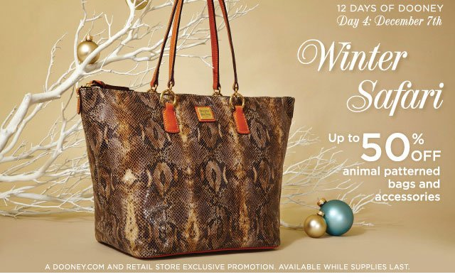 12 Days of Dooney - Day 4: December 7th - Winter Safari, up to 50% off animal patterned bags and accessories.