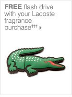 FREE flash drive with your Lacoste  fragrance purchase‡‡‡