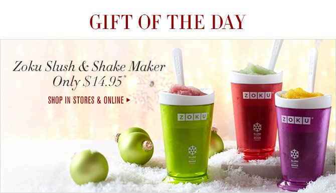 GIFT OF THE DAY -- Zoku Slush & Shake Maker Only $14.95* -- SHOP IN STORES & ONLINE