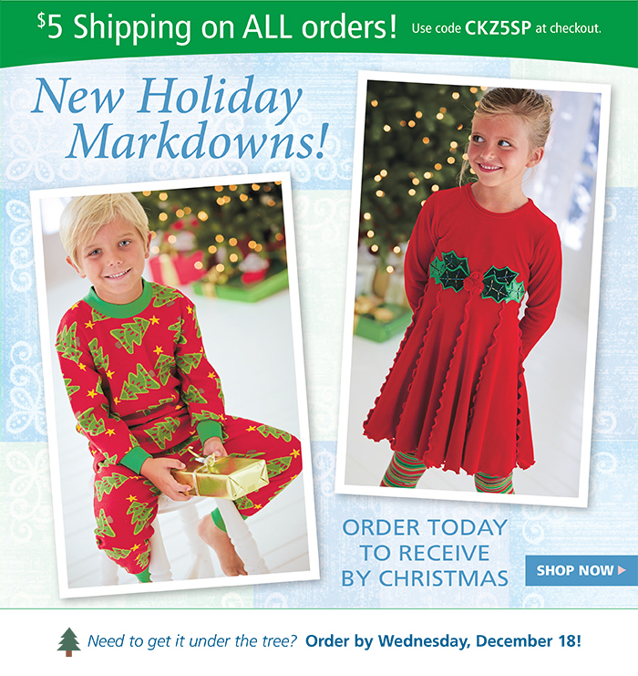 New holiday markdowns plus $5 Shipping all day on any order with code CKZ5SP at checkout
