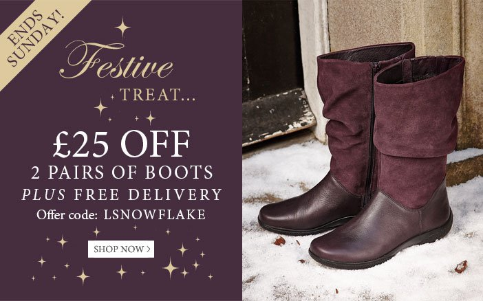 Festive Treat.  £25 off 2 pairs of boots plus free shipping - use offer code LSNOWFLAKE