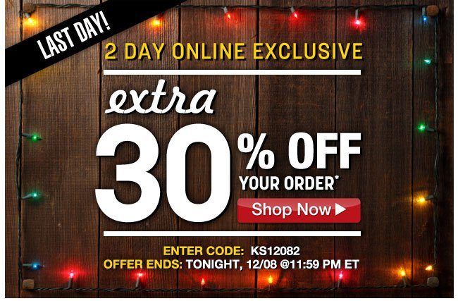 last day! extra 30 percent off your order* enter code: KS12082 - ends tonight, 12/08 at 11:59pm ET - click the link below