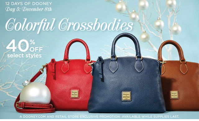12 Days of Dooney - Day 5: December 8th - Colorful Crossbodies 40% off select styles.