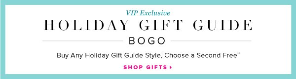 VIP Exclusive Holiday Gift Guide BOGO Buy Any Holiday Gift Guide Style, Choose a Second Free** - - Shop Gifts