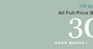 VIP Exclusive All Full-Price Boots and Booties 30% Off* - - Shop Boots
