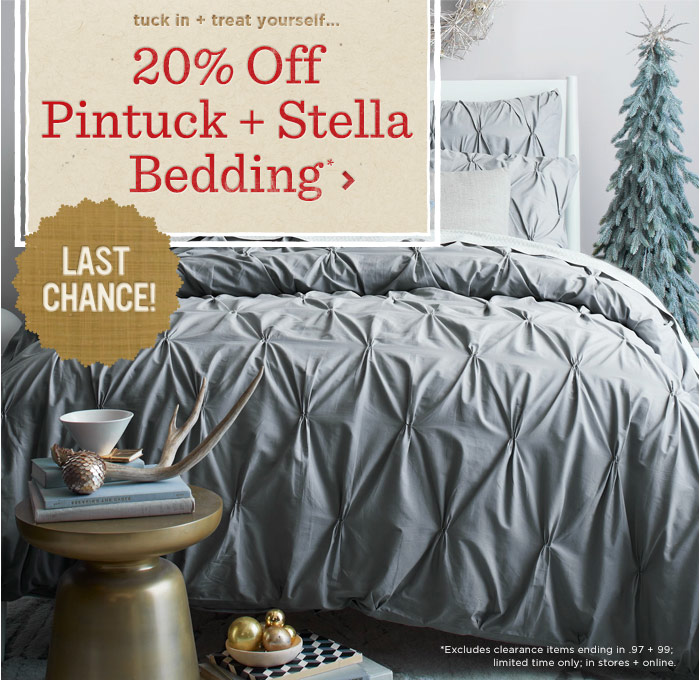 Tuck in + treat yourself... 20% off pintuck + stella bedding*. Last Chance!.
