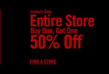 INSTORE ONLY - ENTIRE STORE - BUY ONE, GET ONE 50% OFF†