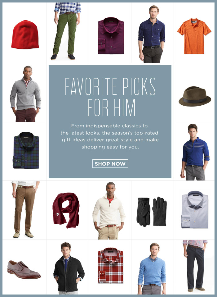FAVORITE PICKS FOR HIM | SHOP NOW