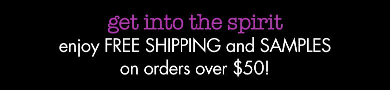get into the spirit! enjoy free shipping and samples on orders over $50