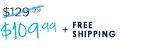 $109.99 + FREE SHIPPING