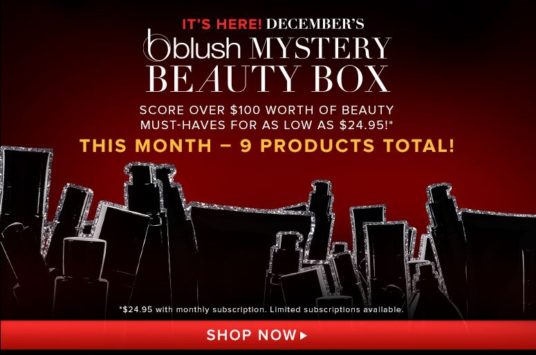 It's Here! December's blush Mystery Beauty Box Score over $100 worth of beauty must-haves for as low as $24.95!**Valid while supplies lastShop Now>>