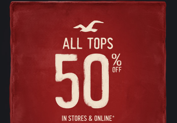 ALL TOPS 50% OFF IN STORES  & ONLINE*