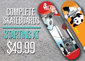 Complete Skateboards start at $49.99!