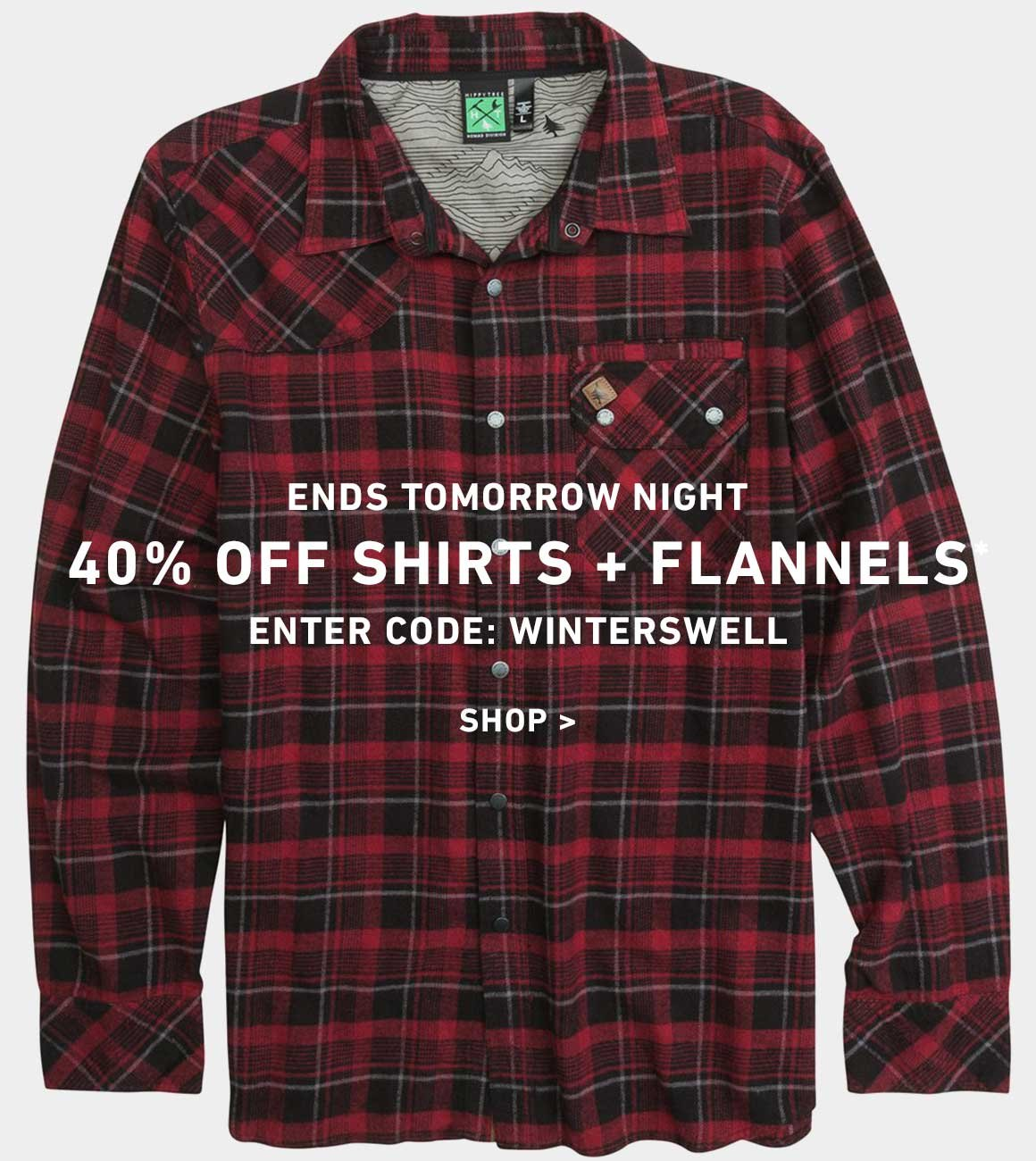 ENDS TOMORROW NIGHT: 40% Off New Shirts + Flannels! Enter Code: WINTERSWELL