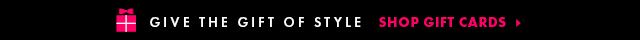 Give The Gift Of Style - Shop Gift Cards