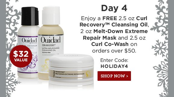 Day 4 Enjoy a Free 2.5oz Curl Recovery Cleansing Oil, 2 oz Melt-Down Extreme Repair Mask and 2.5 oz Curl Co-Wash on orders over $50. Enter Code:HOLIDAY4 SHOP NOW