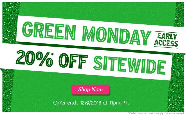 Early Access: Green Monday 20% Off Sitewide. Shop Now