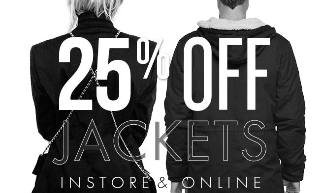 25% Off Jackets Instore & Online