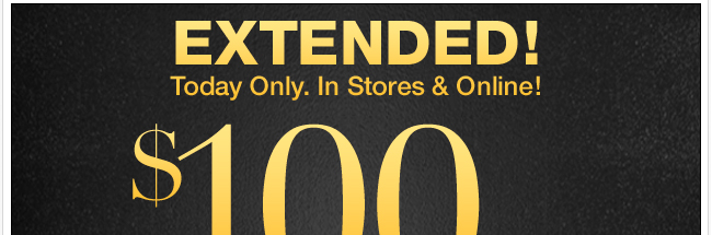 Extended! Save up to $100 in stores & online!