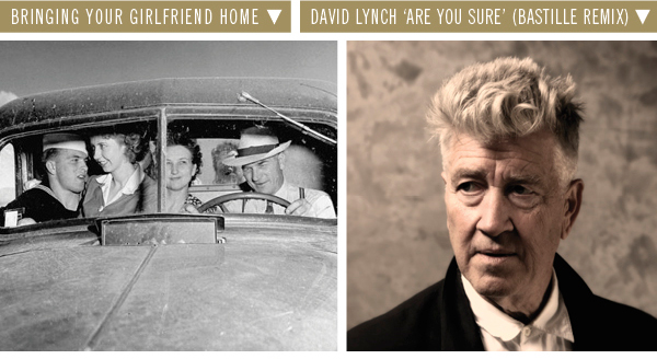 Bringin you girlfriend home | David Lynch 'Are you Sure'
