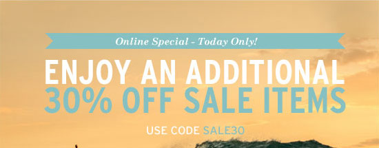 Online special - Today only! Enjoy an additional 30% off sale items