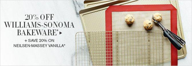 20% OFF WILLIAMS-SONOMA BAKEWARE* + SAVE 20% ON NEILSEN-MASSEY VANILLA*