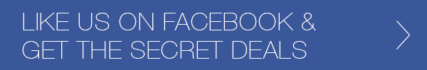 Like us on Facebook and Get the secret deals.