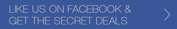 Like us on Facebook and Get the secret deals.