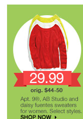 29.99 Apt. 9, AB Studio and daisy fuentes sweaters for women. Select styles. orig. $44-$50 SHOP NOW